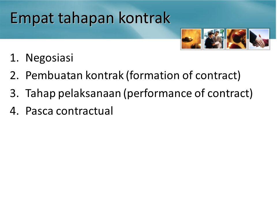 Empat tahapan kontrak 1.Negosiasi 2.Pembuatan kontrak (formation of contract) 3.Tahap pelaksanaan (performance of contract) 4.Pasca contractual