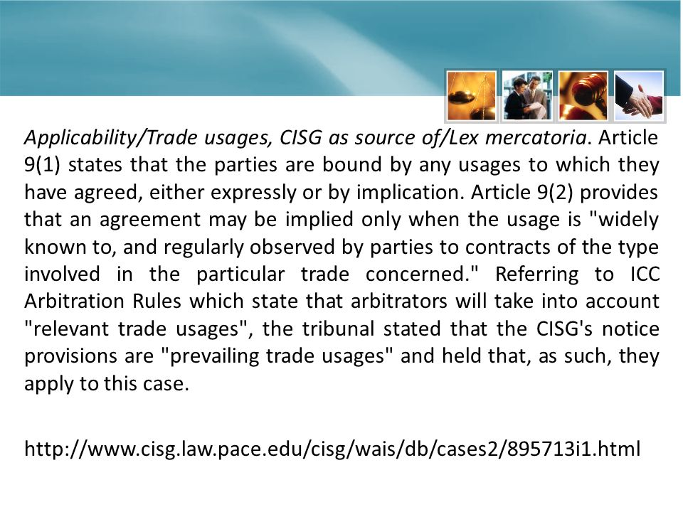 Applicability/Trade usages, CISG as source of/Lex mercatoria. Article 9(1) states that the parties are bound by any usages to which they have agreed,