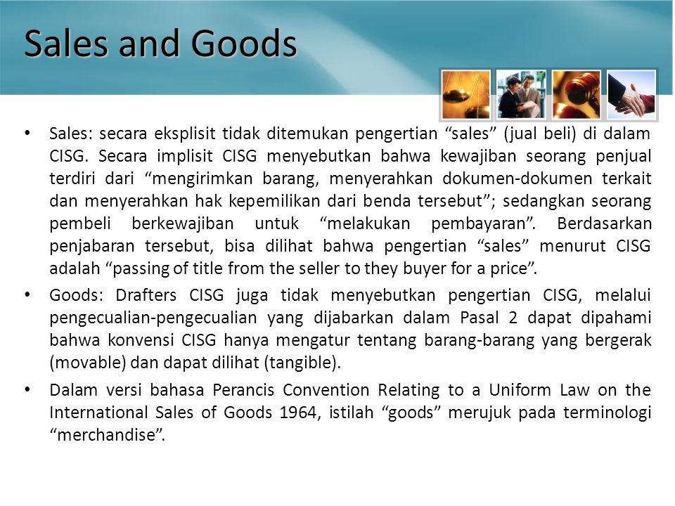 Sales and Goods Sales: secara eksplisit tidak ditemukan pengertian sales (jual beli) di dalam CISG.