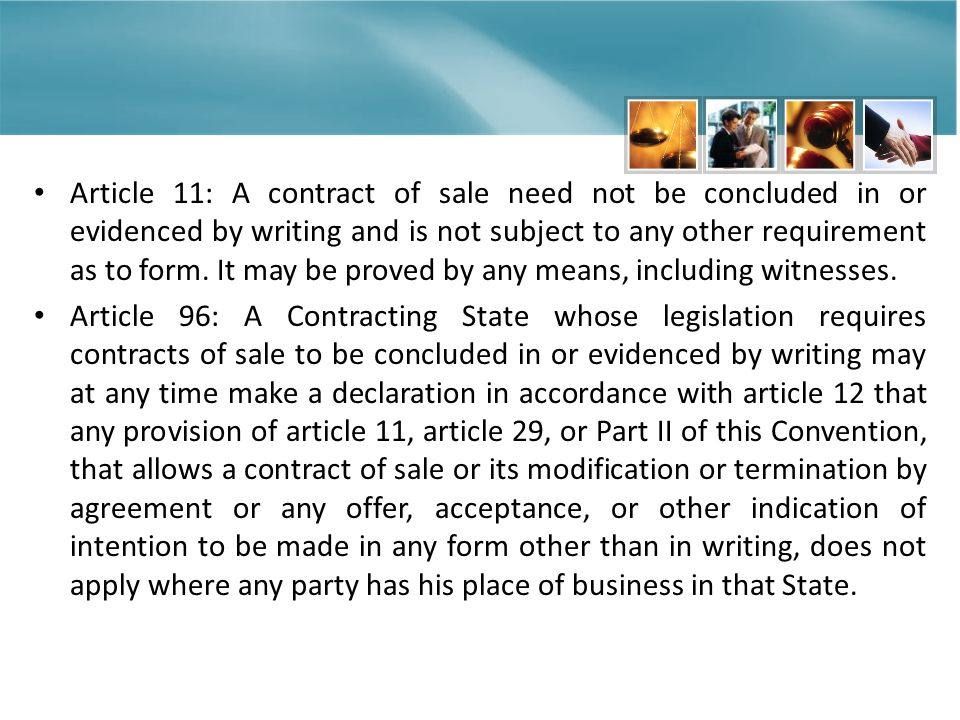 Article 11: A contract of sale need not be concluded in or evidenced by writing and is not subject to any other requirement as to form.
