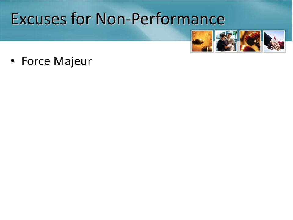 Excuses for Non-Performance Force Majeur