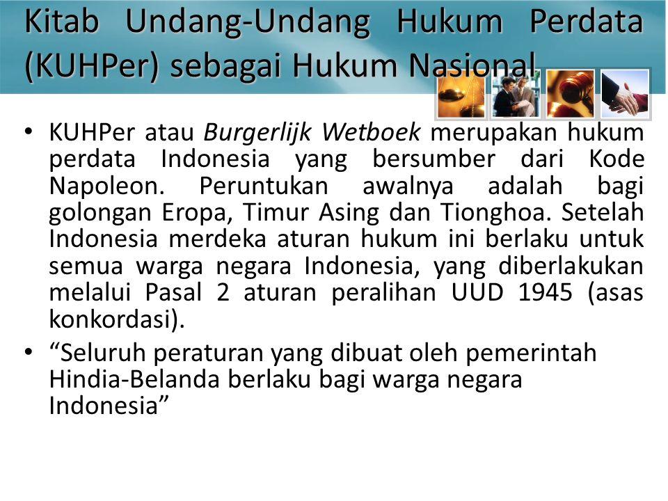 Kitab Undang-Undang Hukum Perdata (KUHPer) sebagai Hukum Nasional KUHPer atau Burgerlijk Wetboek merupakan hukum perdata Indonesia yang bersumber dari Kode Napoleon.