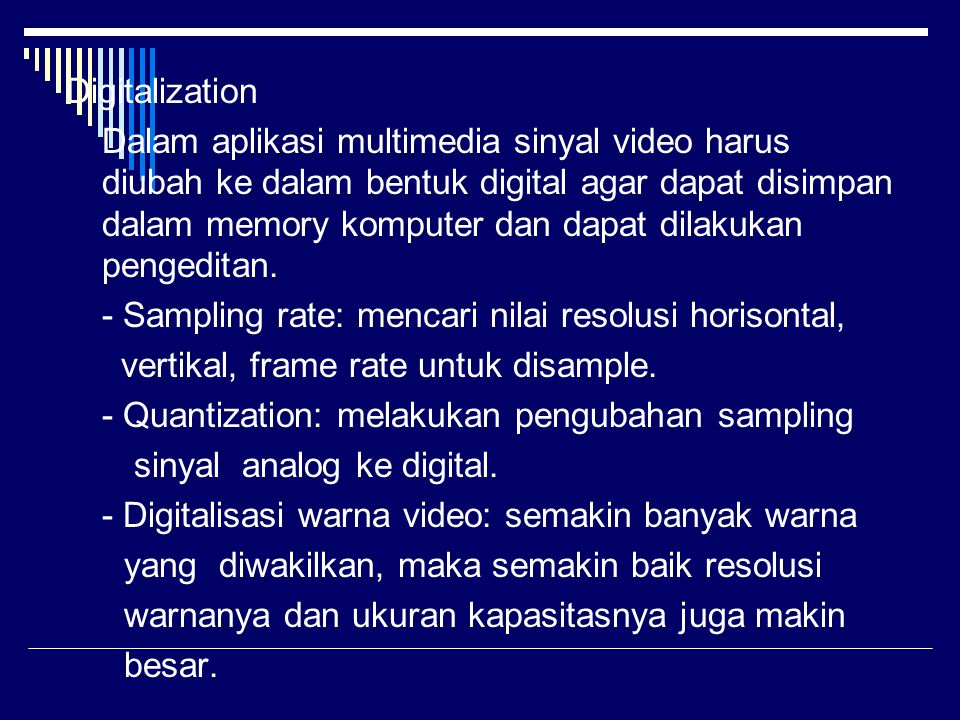 Digitalization Dalam aplikasi multimedia sinyal video harus diubah ke dalam bentuk digital agar dapat disimpan dalam memory komputer dan dapat dilakukan pengeditan.