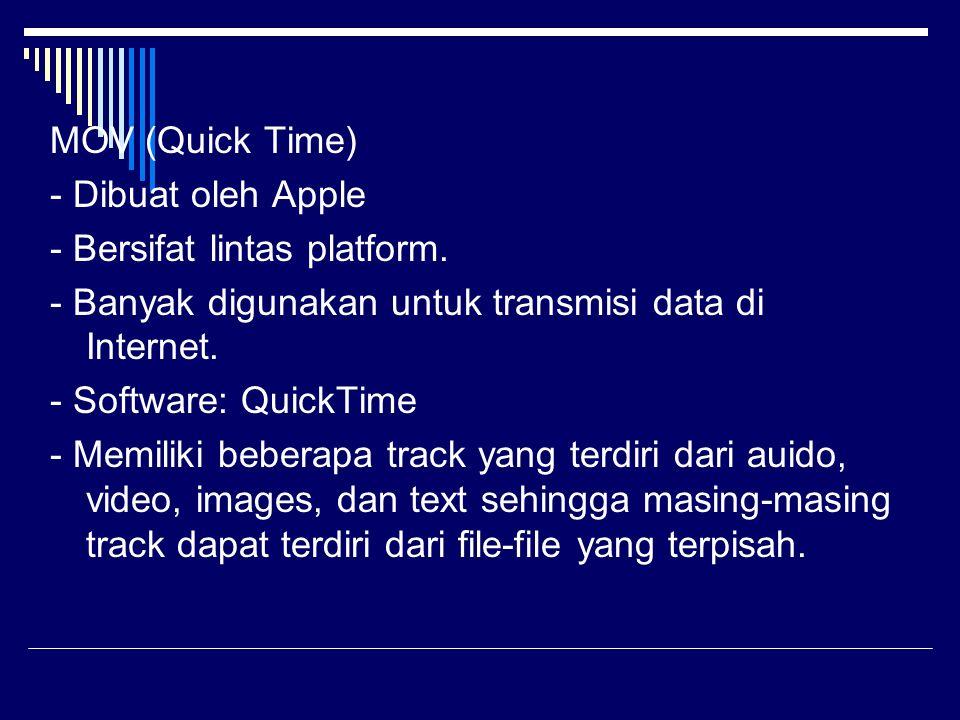 MOV (Quick Time) - Dibuat oleh Apple - Bersifat lintas platform. - Banyak digunakan untuk transmisi data di Internet. - Software: QuickTime - Memiliki