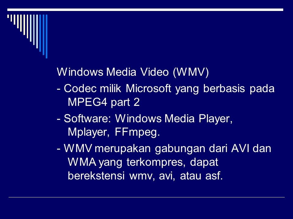 Windows Media Video (WMV) - Codec milik Microsoft yang berbasis pada MPEG4 part 2 - Software: Windows Media Player, Mplayer, FFmpeg.
