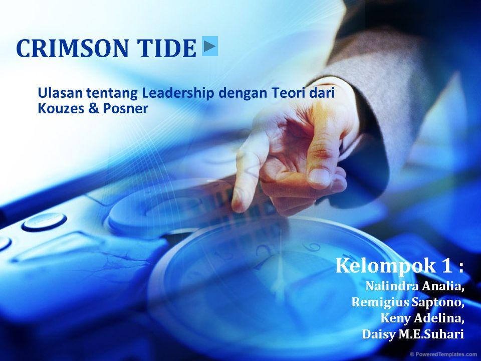 CRIMSON TIDE Ulasan tentang Leadership dengan Teori dari Kouzes & Posner Kelompok 1 : Nalindra Analia, Remigius Saptono, Keny Adelina, Daisy M.E.Suhari