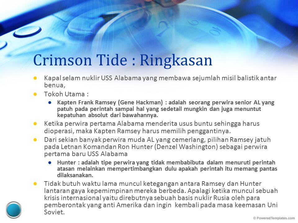 Crimson Tide : Ringkasan ● Situasi menegangkan ketika sebuah pesan berkode diterima oleh USS Alabama ini menempatkan kapal selam tersebut dalam keadaan darurat perang.
