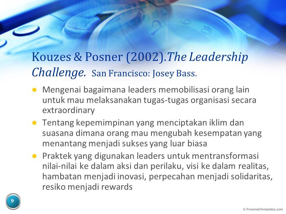 9 Kouzes & Posner (2002).The Leadership Challenge.