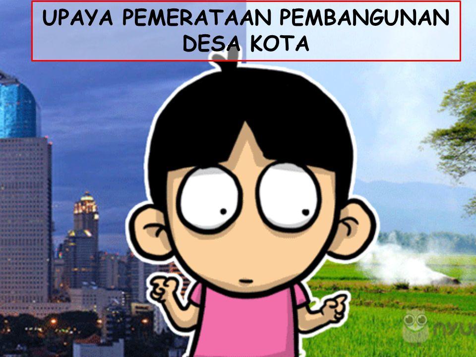 INDIKATOR PENCAPAIAN KOMPETENSI 3.2.1 Menganalisis peran masyarakat dalam pembangunan 3.2.2 Menganalisis peran pemerintah dalam pemerataaan pembangunan desa kota 3.2.3 Mengidentifikasi program pemerintah dalam pemerataan pembangunan 4.2.1 Membuat makalah tentang pemerataan pembangunan di Indonesia