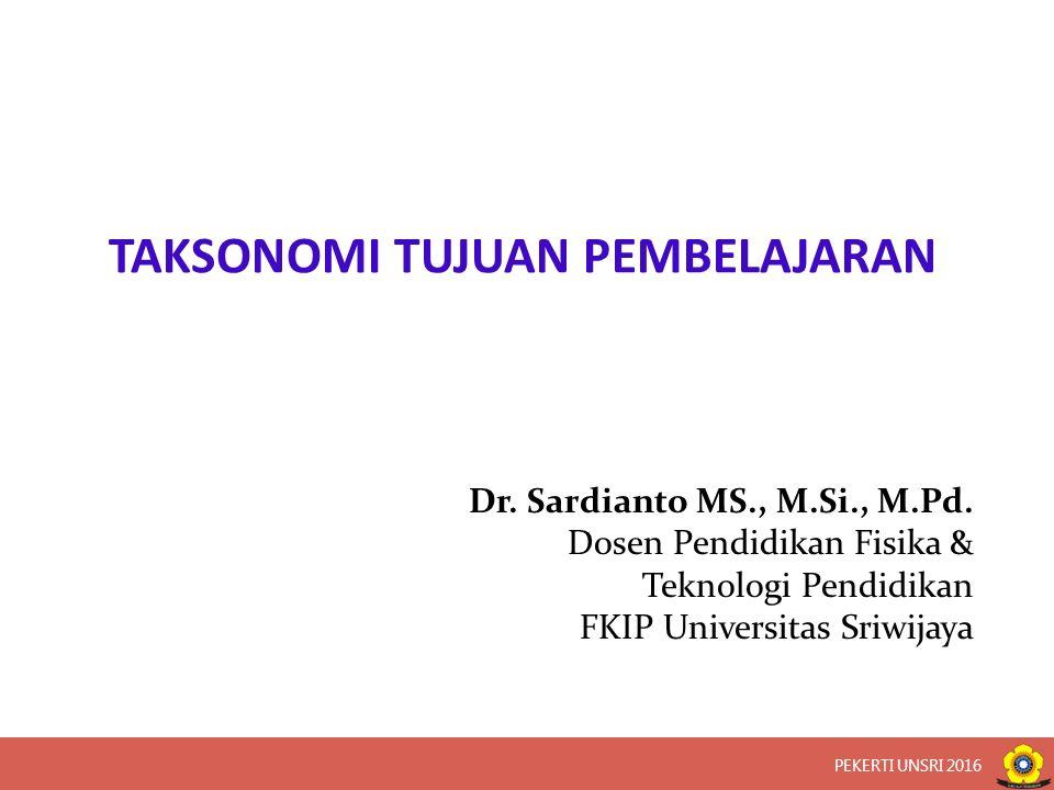 TAKSONOMI TUJUAN PEMBELAJARAN Dr. Sardianto MS., M.Si., M.Pd.