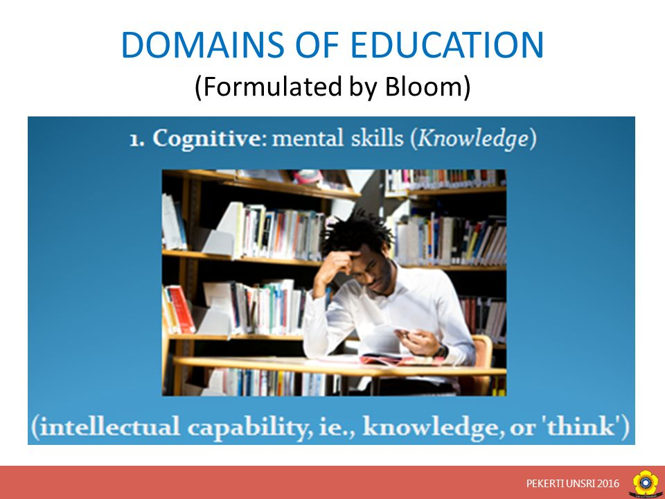 DOMAINS OF EDUCATION (Formulated by Bloom) PEKERTI UNSRI 2016