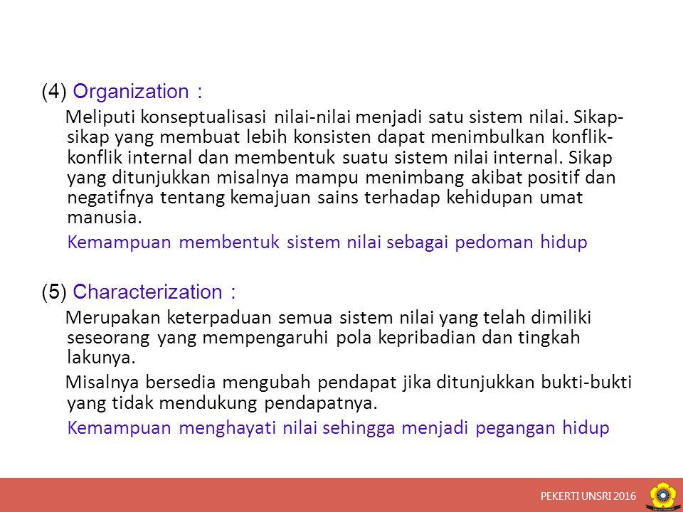 (4) Organization : Meliputi konseptualisasi nilai-nilai menjadi satu sistem nilai. Sikap- sikap yang membuat lebih konsisten dapat menimbulkan konflik
