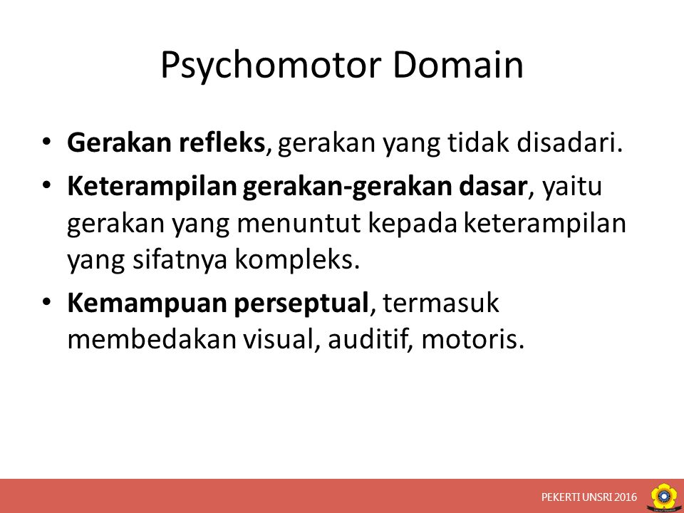 Psychomotor Domain Gerakan refleks, gerakan yang tidak disadari.