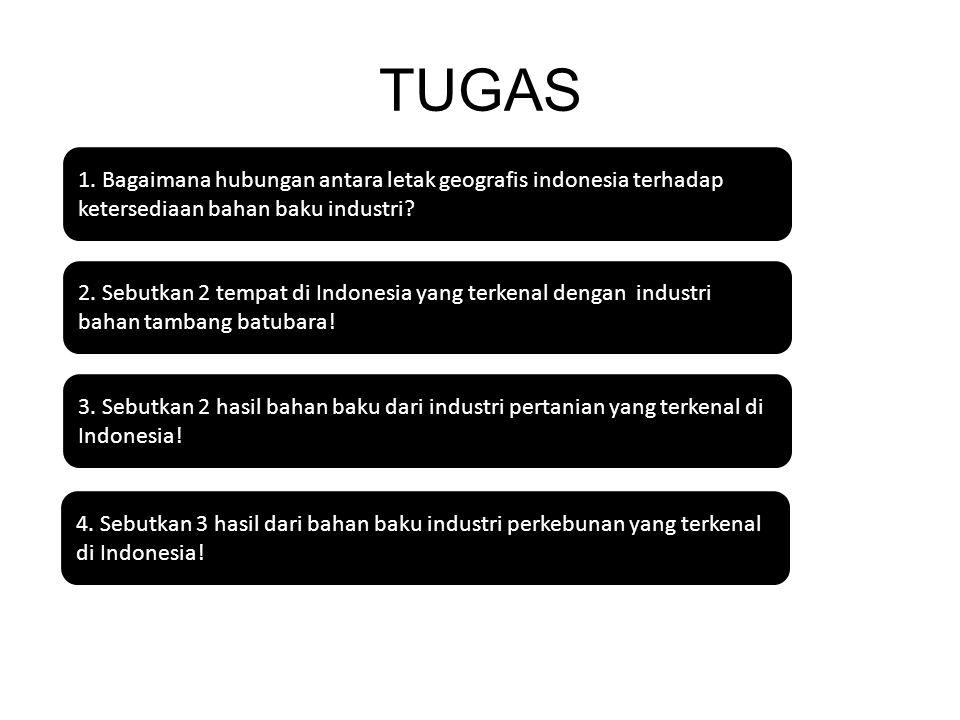 TUGAS 1. Bagaimana hubungan antara letak geografis indonesia terhadap ketersediaan bahan baku industri? 2. Sebutkan 2 tempat di Indonesia yang terkena