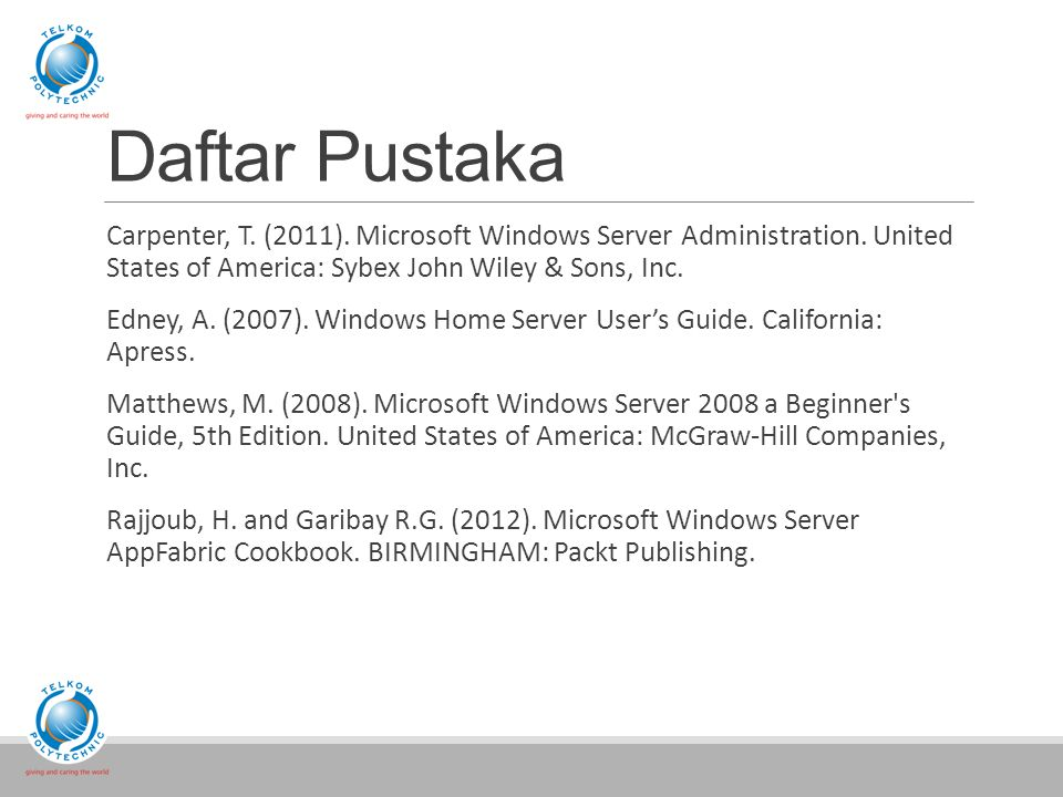 Daftar Pustaka Carpenter, T. (2011). Microsoft Windows Server Administration.