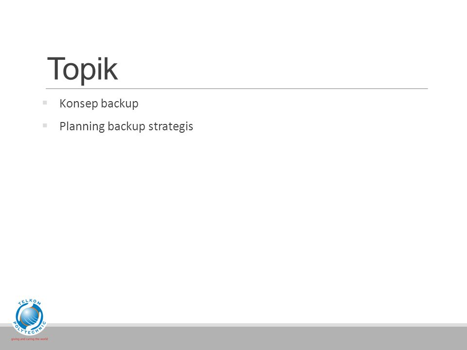 Konsep backup  The following are the three types of backup:  Regular or Full backup  Incremental  Copy  Windows Server Backup uses three wizards to:  Create a backup schedule—Backup Schedule Wizard  Do a one-time backup—Backup Once Wizard  Do a recovery from a backup—Recovery Wizard