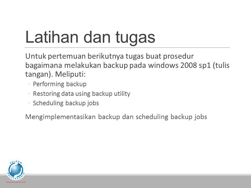 Latihan dan tugas Untuk pertemuan berikutnya tugas buat prosedur bagaimana melakukan backup pada windows 2008 sp1 (tulis tangan).
