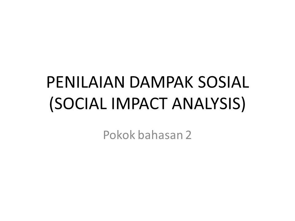 PENILAIAN DAMPAK SOSIAL (SOCIAL IMPACT ANALYSIS) Pokok bahasan 2