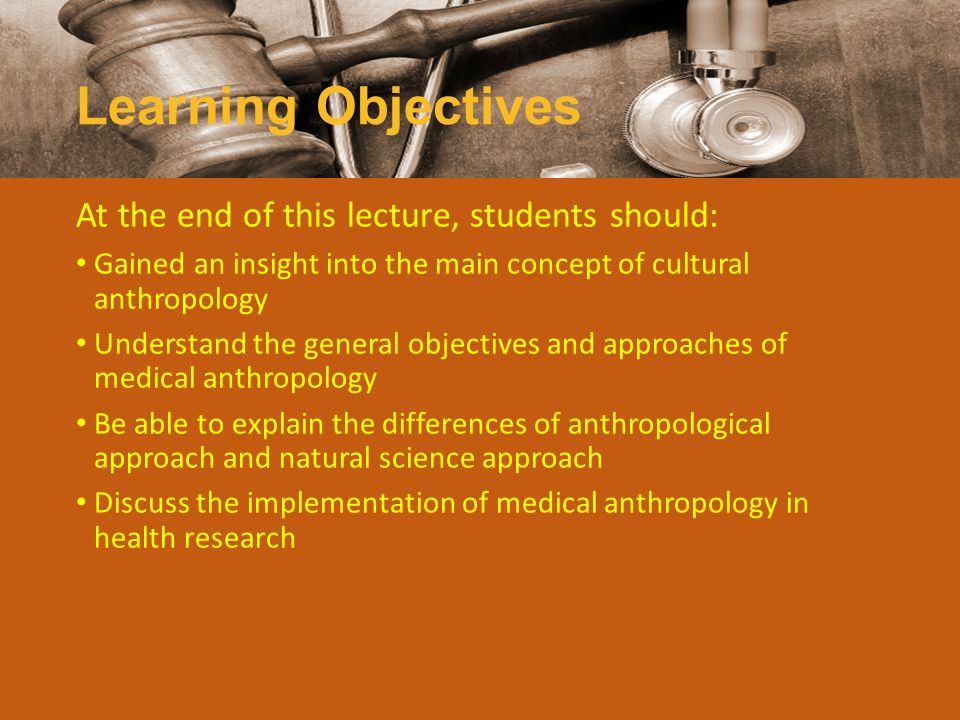 Learning Objectives At the end of this lecture, students should: Gained an insight into the main concept of cultural anthropology Understand the gener