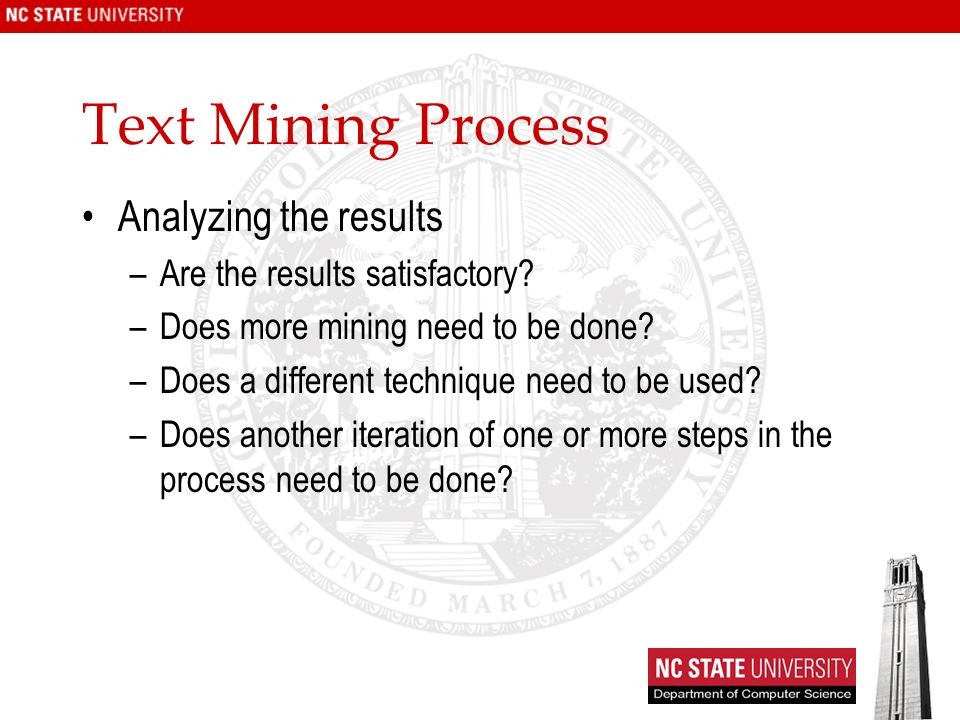 Text Mining Process Analyzing the results –Are the results satisfactory.