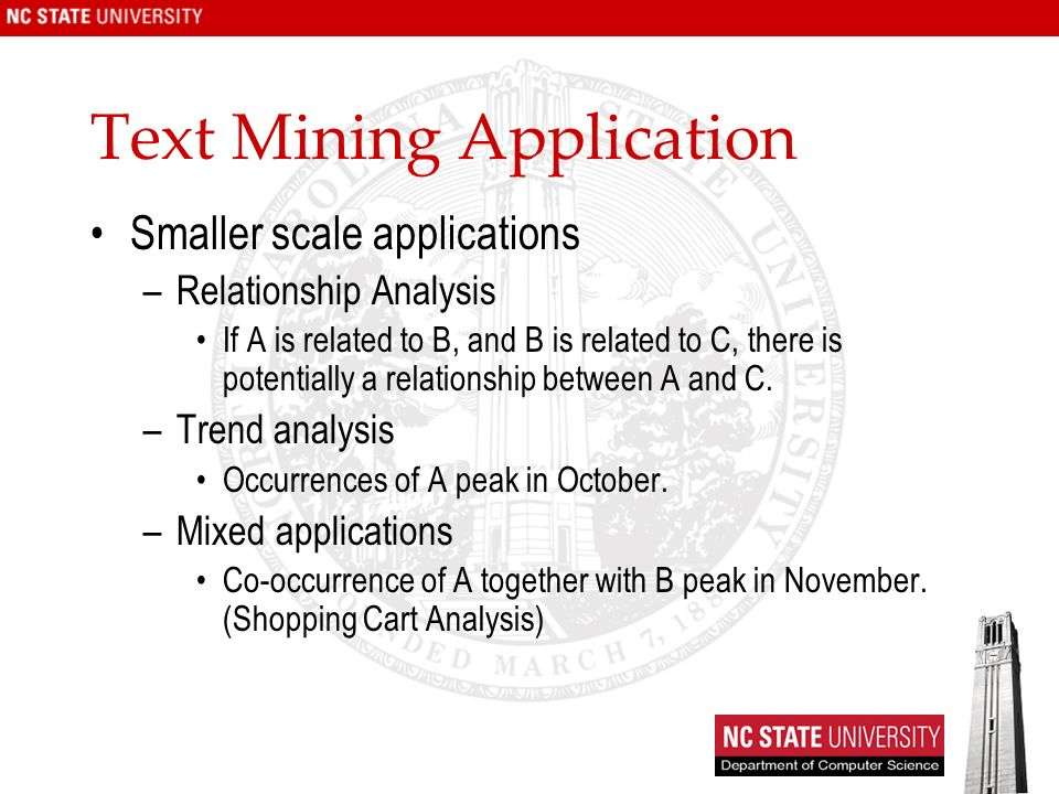 Text Mining Application Smaller scale applications –Relationship Analysis If A is related to B, and B is related to C, there is potentially a relation