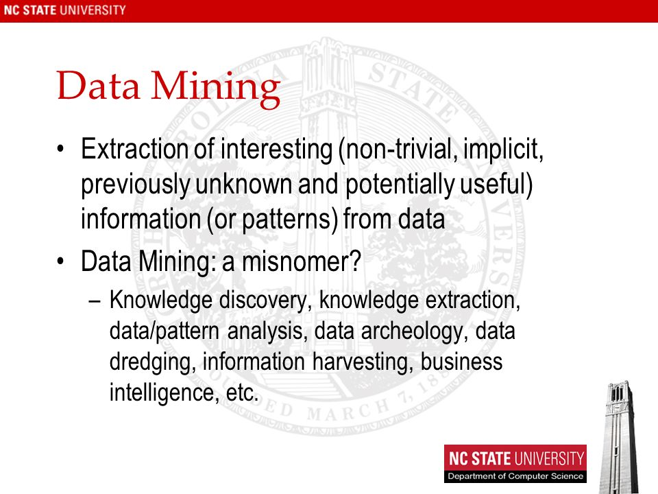 Data Mining Extraction of interesting (non-trivial, implicit, previously unknown and potentially useful) information (or patterns) from data Data Mining: a misnomer.