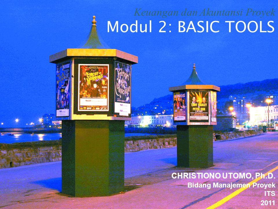 Keuangan dan Akuntansi Proyek Modul 2: BASIC TOOLS CHRISTIONO UTOMO, Ph.D. Bidang Manajemen Proyek ITS 2011