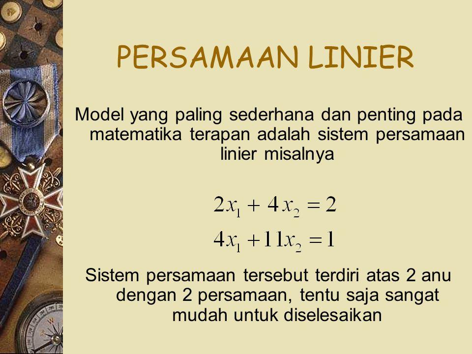 PERSAMAAN LINIER Model yang paling sederhana dan penting pada matematika terapan adalah sistem persamaan linier misalnya Sistem persamaan tersebut terdiri atas 2 anu dengan 2 persamaan, tentu saja sangat mudah untuk diselesaikan