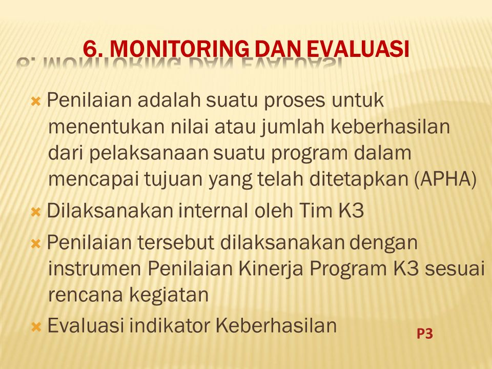6. MONITORING DAN EVALUASI  Penilaian adalah suatu proses untuk menentukan nilai atau jumlah keberhasilan dari pelaksanaan suatu program dalam mencap