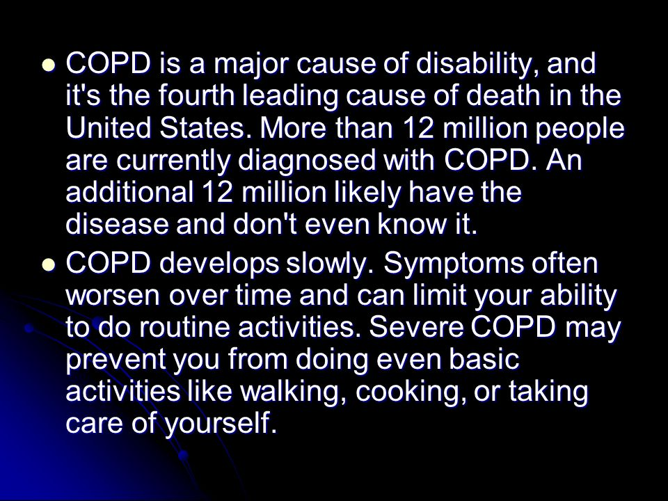 COPD is a major cause of disability, and it s the fourth leading cause of death in the United States.