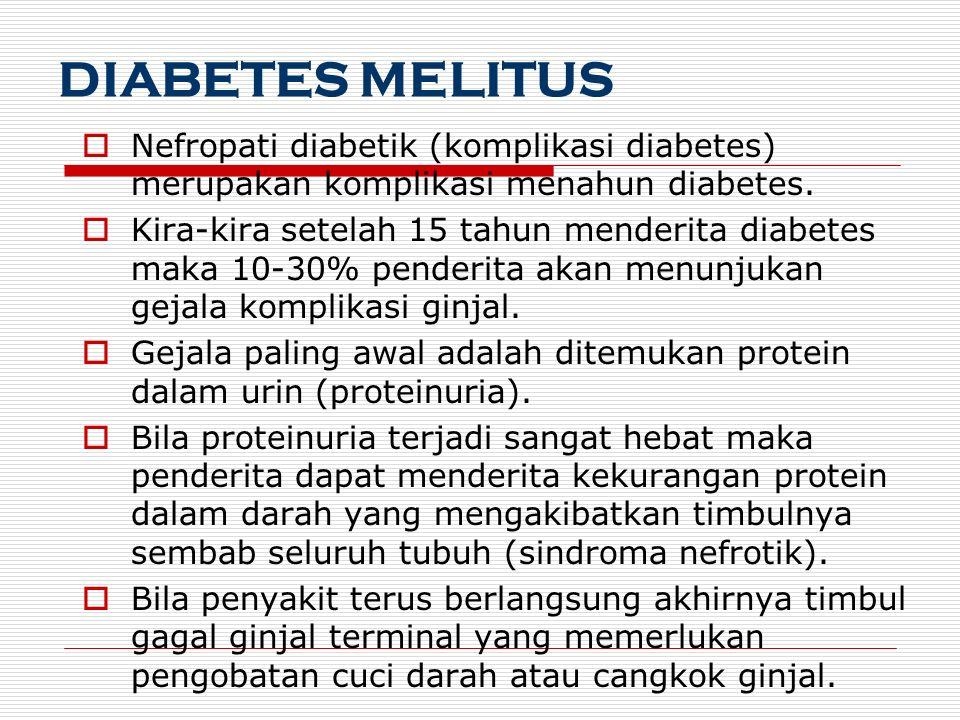DIABETES MELITUS  Nefropati diabetik (komplikasi diabetes) merupakan komplikasi menahun diabetes.