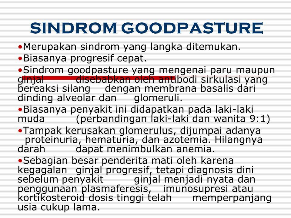 SINDROM GOODPASTURE Merupakan sindrom yang langka ditemukan.