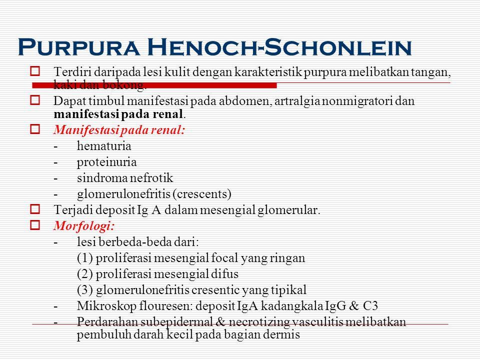 Purpura Henoch-Schonlein  Terdiri daripada lesi kulit dengan karakteristik purpura melibatkan tangan, kaki dan bokong.