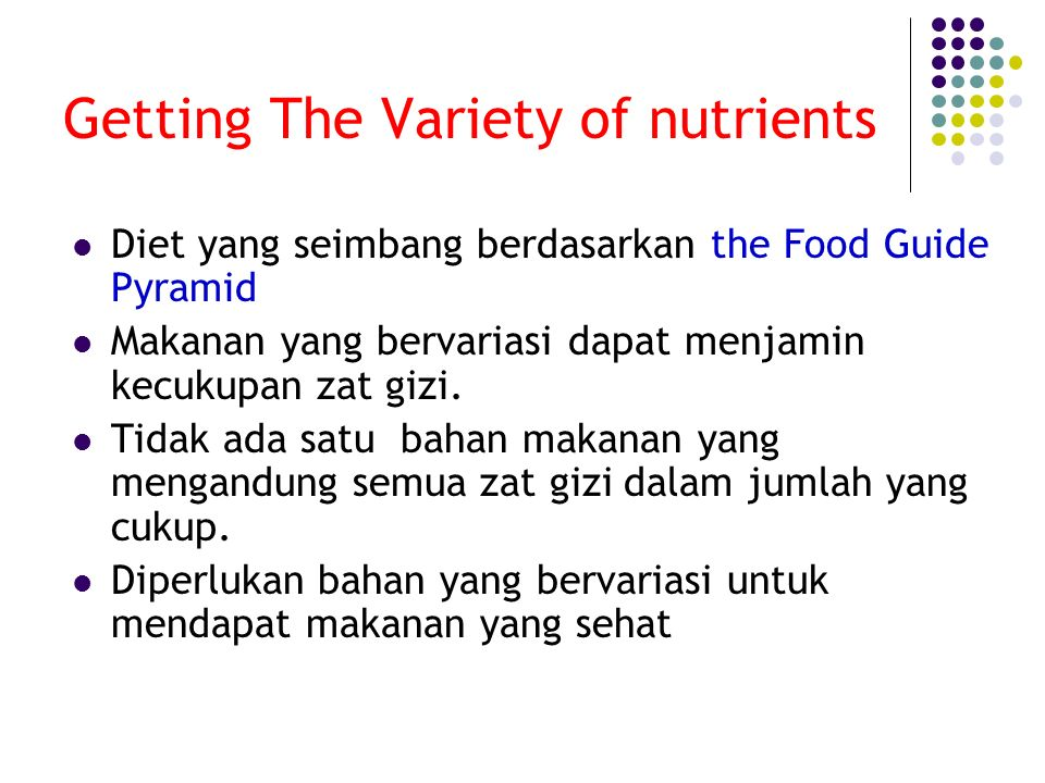 Getting The Variety of nutrients Diet yang seimbang berdasarkan the Food Guide Pyramid Makanan yang bervariasi dapat menjamin kecukupan zat gizi.