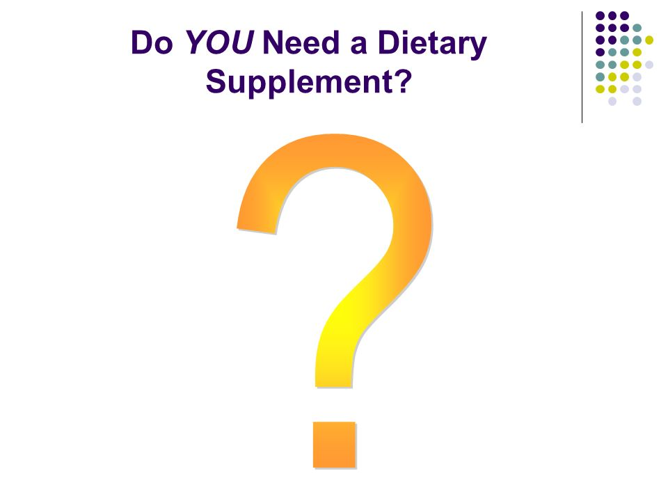 Do YOU Need a Dietary Supplement