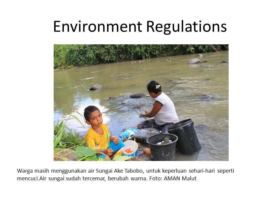 Environment Regulations Warga masih menggunakan air Sungai Ake Tabobo, untuk keperluan sehari-hari seperti mencuci.Air sungai sudah tercemar, berubah