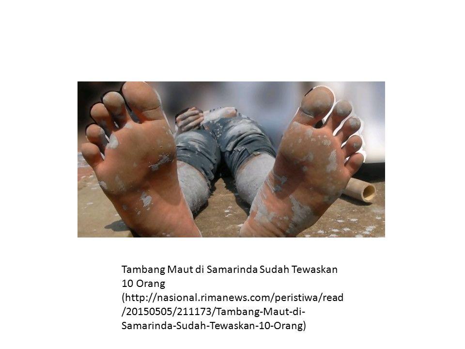 Tambang Maut di Samarinda Sudah Tewaskan 10 Orang (http://nasional.rimanews.com/peristiwa/read /20150505/211173/Tambang-Maut-di- Samarinda-Sudah-Tewas