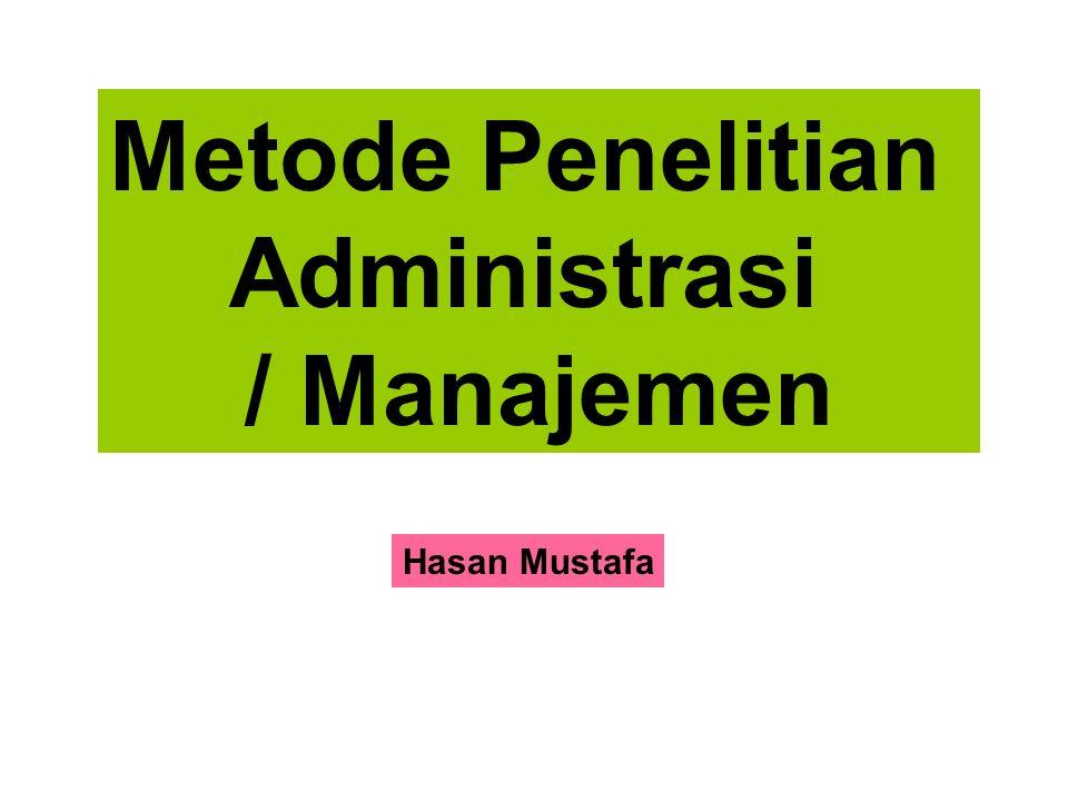 Metode Penelitian Administrasi / Manajemen Hasan Mustafa