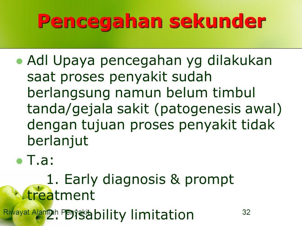 Pencegahan sekunder Adl Upaya pencegahan yg dilakukan saat proses penyakit sudah berlangsung namun belum timbul tanda/gejala sakit (patogenesis awal) dengan tujuan proses penyakit tidak berlanjut T.a: 1.