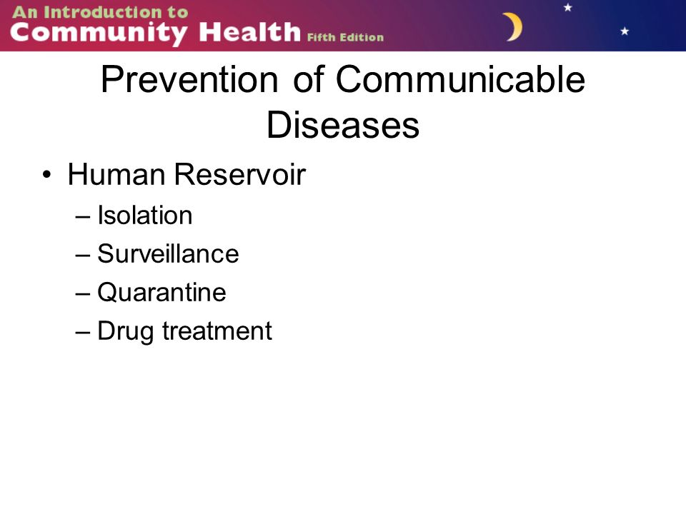 Prevention of Communicable Diseases Human Reservoir –Isolation –Surveillance –Quarantine –Drug treatment