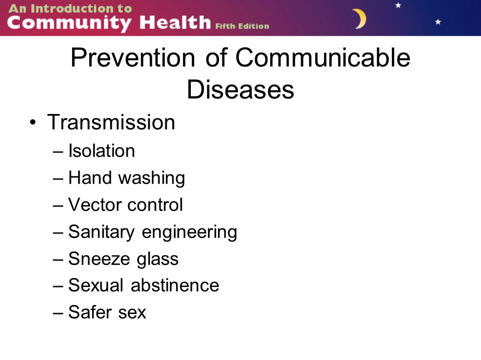 Prevention of Communicable Diseases Transmission –Isolation –Hand washing –Vector control –Sanitary engineering –Sneeze glass –Sexual abstinence –Safer sex