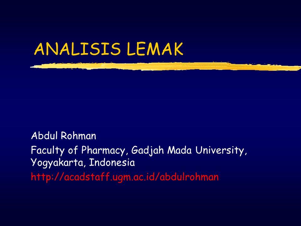 ANALISIS LEMAK Abdul Rohman Faculty of Pharmacy, Gadjah Mada University, Yogyakarta, Indonesia http://acadstaff.ugm.ac.id/abdulrohman