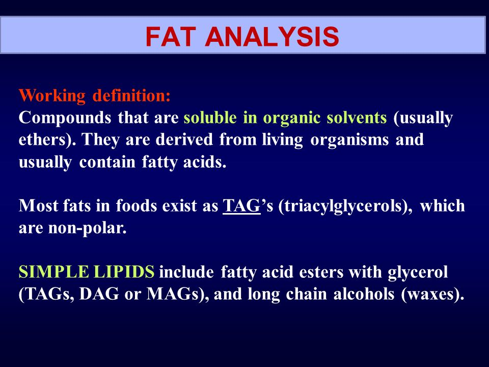 FAT ANALYSIS Working definition: Compounds that are soluble in organic solvents (usually ethers).