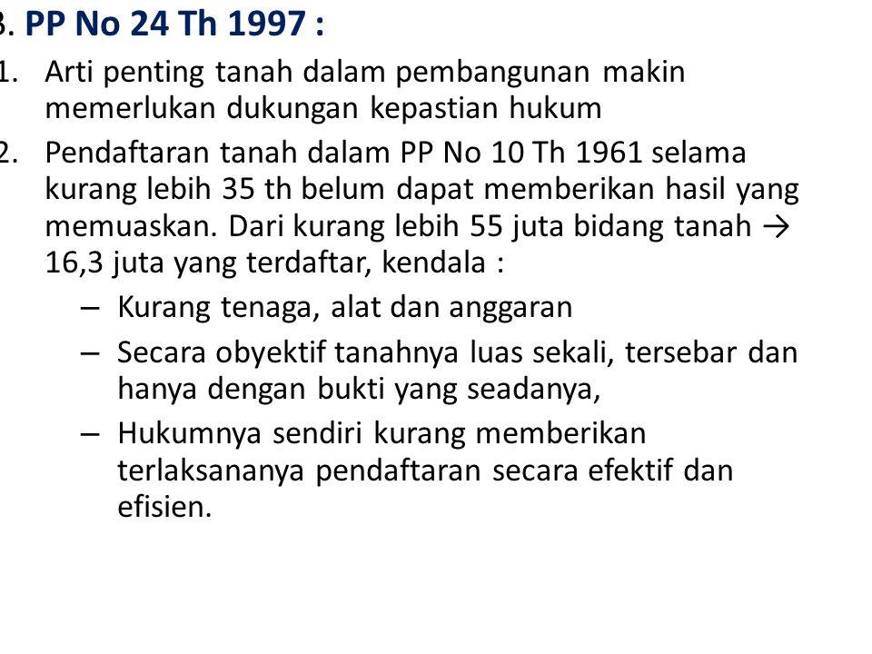 B. PP No 24 Th 1997 : 1.Arti penting tanah dalam pembangunan makin memerlukan dukungan kepastian hukum 2.Pendaftaran tanah dalam PP No 10 Th 1961 sela