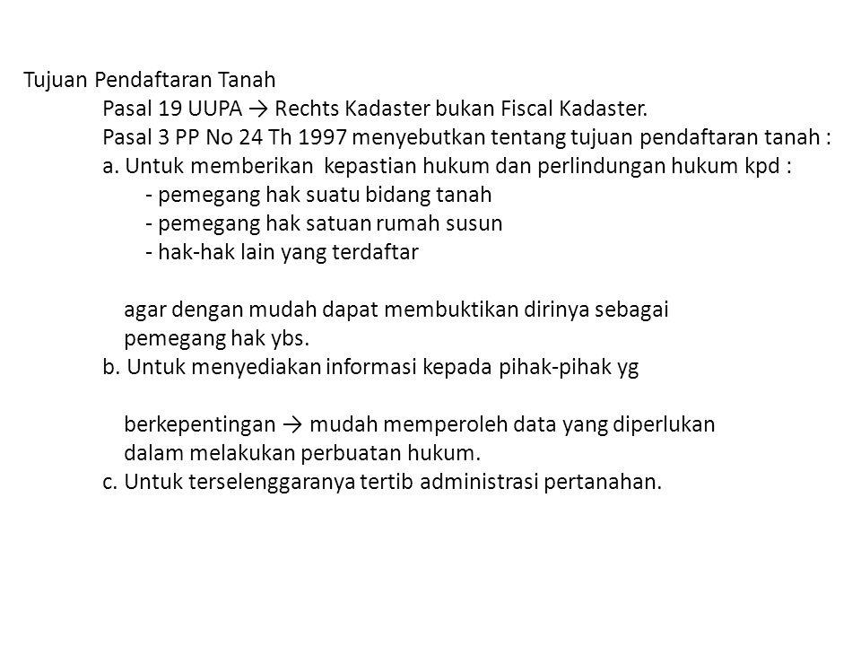 Tujuan Pendaftaran Tanah Pasal 19 UUPA → Rechts Kadaster bukan Fiscal Kadaster.