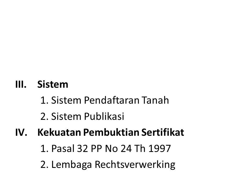 III.Sistem 1.Sistem Pendaftaran Tanah 2. Sistem Publikasi IV.Kekuatan Pembuktian Sertifikat 1.