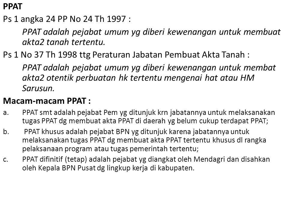PPAT Ps 1 angka 24 PP No 24 Th 1997 : PPAT adalah pejabat umum yg diberi kewenangan untuk membuat akta2 tanah tertentu.