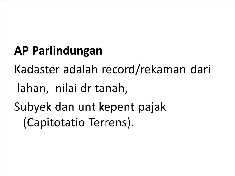 AP Parlindungan Kadaster adalah record/rekaman dari lahan, nilai dr tanah, Subyek dan unt kepent pajak (Capitotatio Terrens).