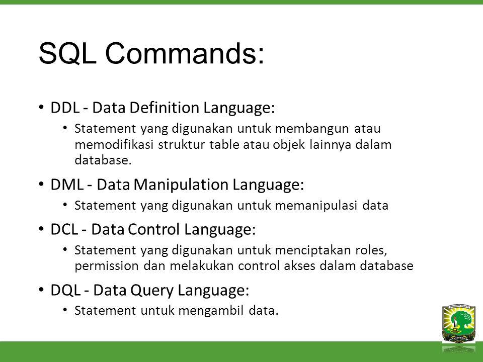 SQL Commands: DDL - Data Definition Language: Statement yang digunakan untuk membangun atau memodifikasi struktur table atau objek lainnya dalam database.