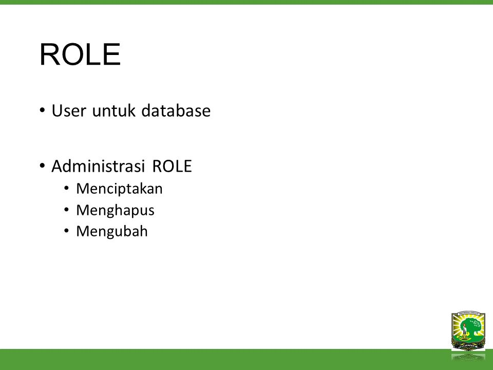 ROLE User untuk database Administrasi ROLE Menciptakan Menghapus Mengubah